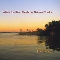 Greg Schatz Where the River Meets the Railroad Tracks